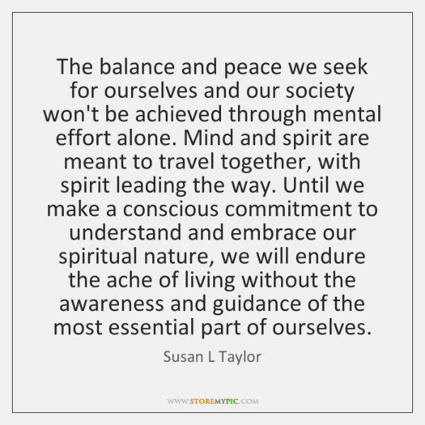 The balance and peace we seek for ourselves and our society won't ...
