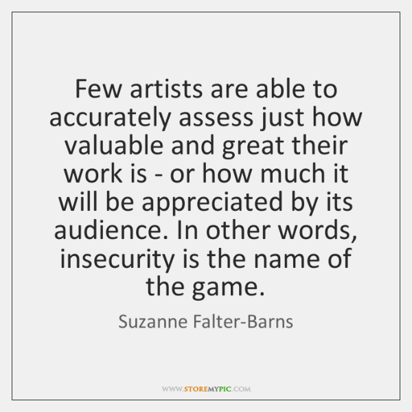 Few artists are able to accurately assess just how valuable and great ...