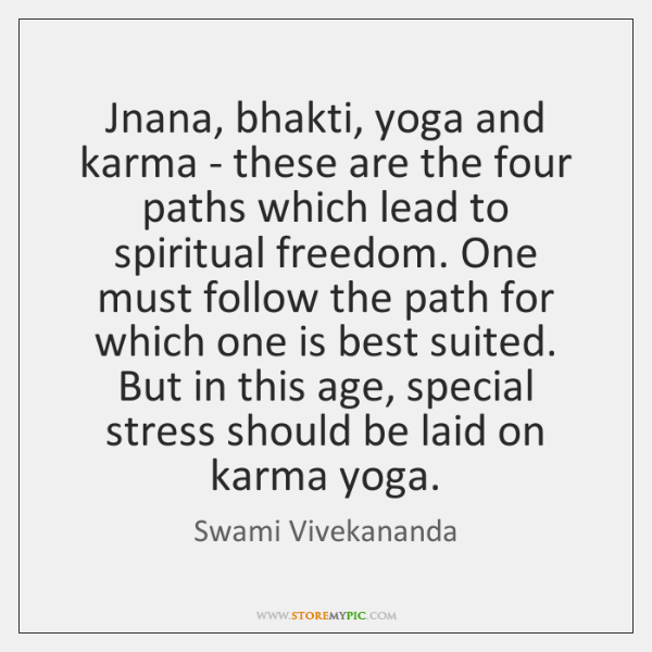 Jnana, bhakti, yoga and karma - these are the four paths which ...