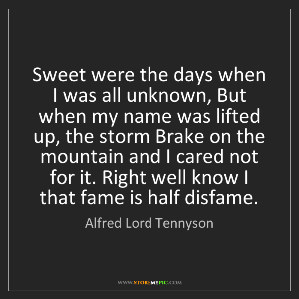 Alfred Lord Tennyson: Sweet were the days when I was all unknown, But when...