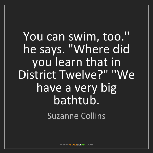 """Suzanne Collins: You can swim, too."""" he says. """"Where did you learn that..."""