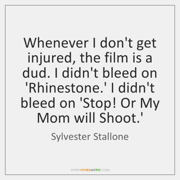 Whenever I don't get injured, the film is a dud. I didn't ...