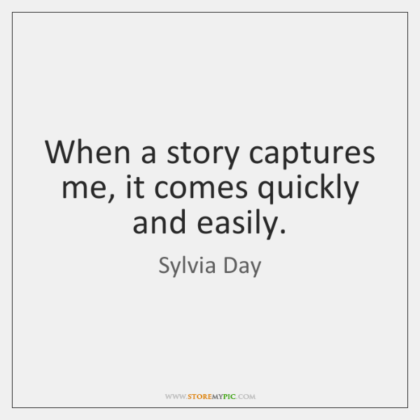 When a story captures me, it comes quickly and easily.