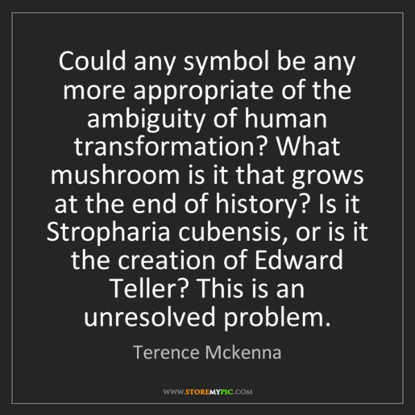 Terence Mckenna: Could any symbol be any more appropriate of the ambiguity...