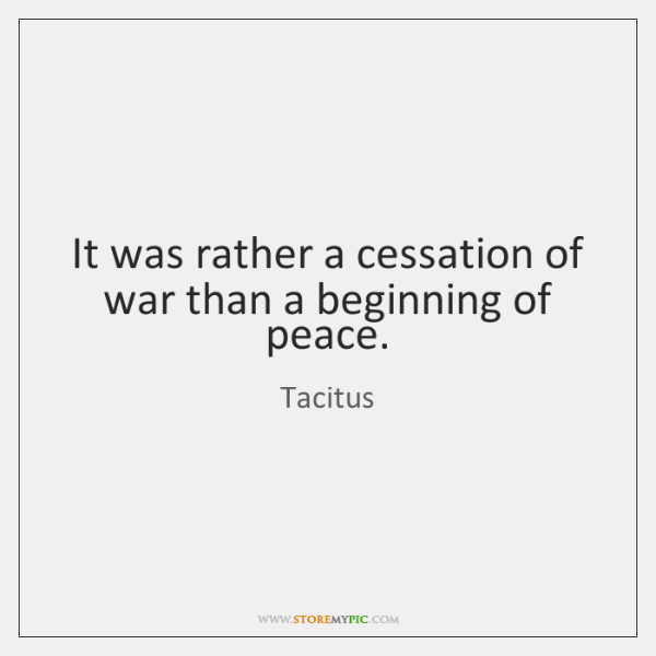 It was rather a cessation of war than a beginning of peace.