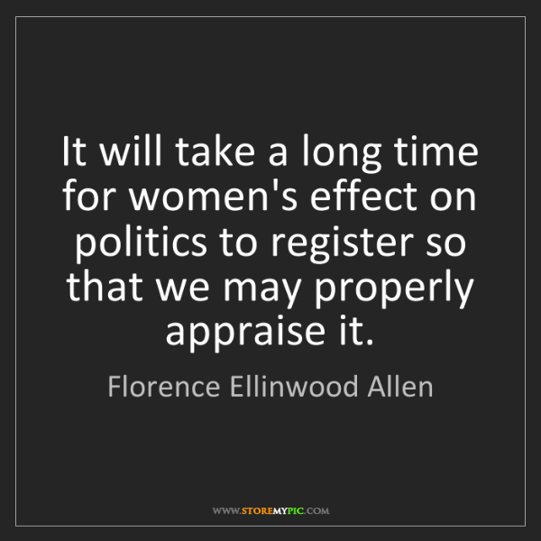 Florence Ellinwood Allen: It will take a long time for women's effect on politics...