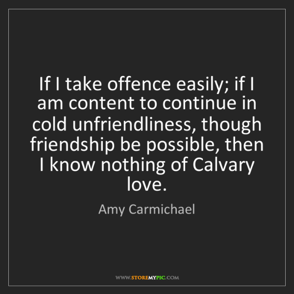 Amy Carmichael: If I take offence easily; if I am content to continue...