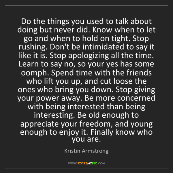 Kristin Armstrong: Do the things you used to talk about doing but never...