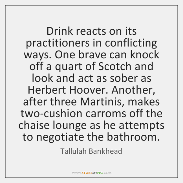 Drink reacts on its practitioners in conflicting ways. One brave can knock ...