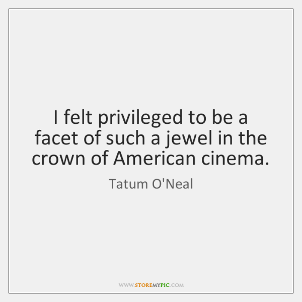 I felt privileged to be a facet of such a jewel in ...
