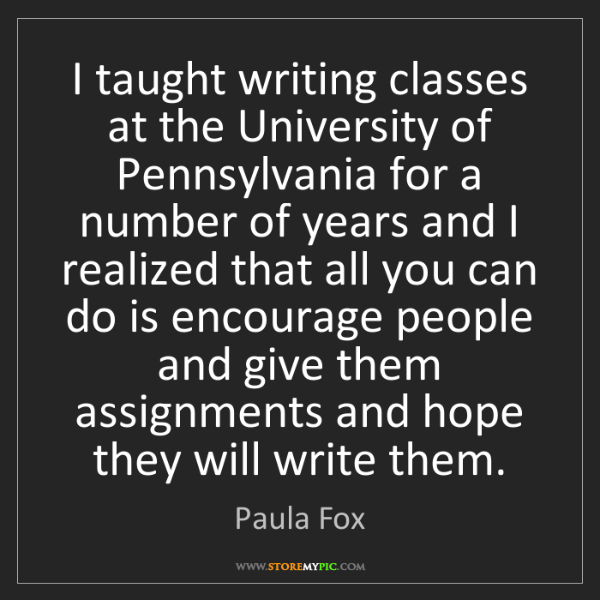 Paula Fox: I taught writing classes at the University of Pennsylvania...