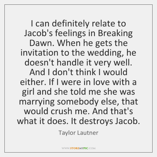 I can definitely relate to Jacob's feelings in Breaking Dawn. When he ...