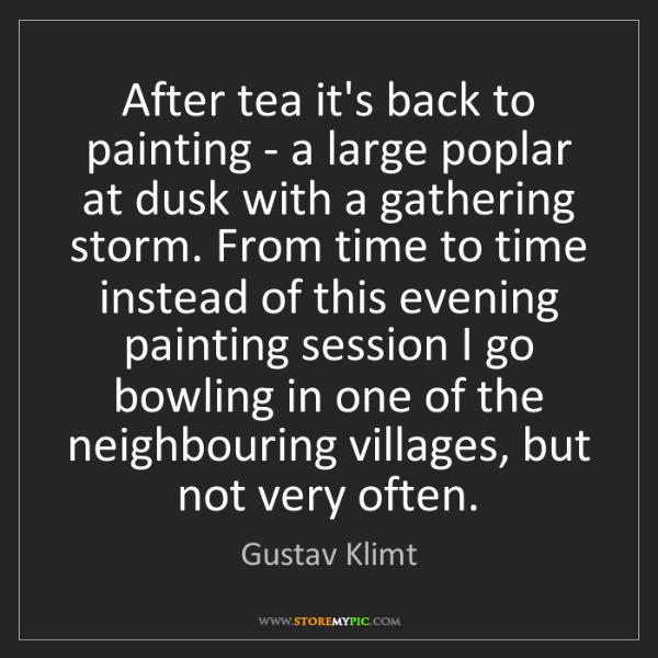 Gustav Klimt: After tea it's back to painting - a large poplar at dusk...