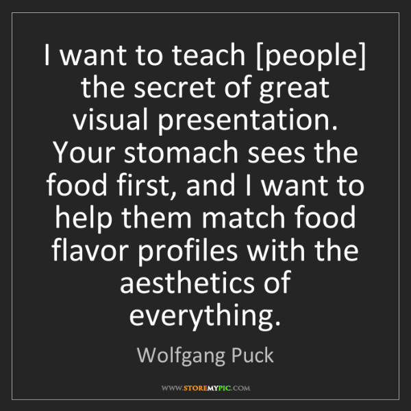 Wolfgang Puck: I want to teach [people] the secret of great visual presentation....