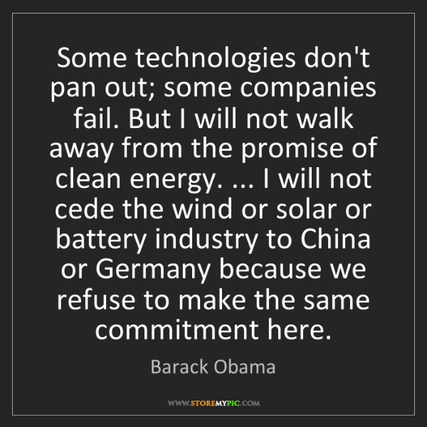 Barack Obama: Some technologies don't pan out; some companies fail....