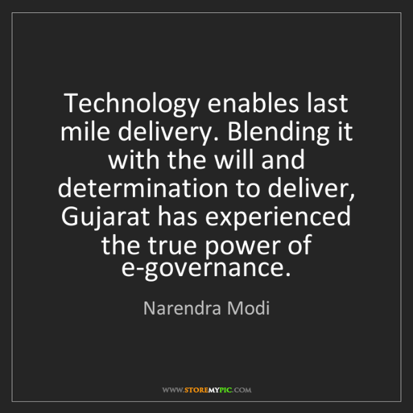 Narendra Modi: Technology enables last mile delivery. Blending it with...
