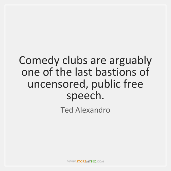 Comedy clubs are arguably one of the last bastions of uncensored, public ...