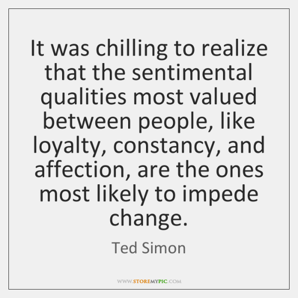It was chilling to realize that the sentimental qualities most valued between ...