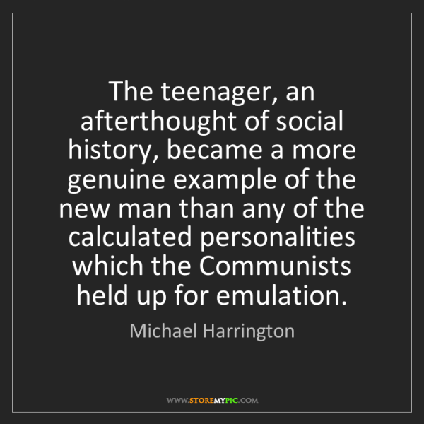 Michael Harrington: The teenager, an afterthought of social history, became...