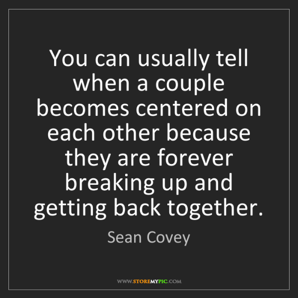 Sean Covey: You can usually tell when a couple becomes centered on...