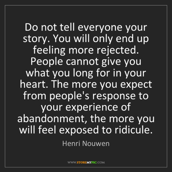 Henri Nouwen: Do not tell everyone your story. You will only end up...