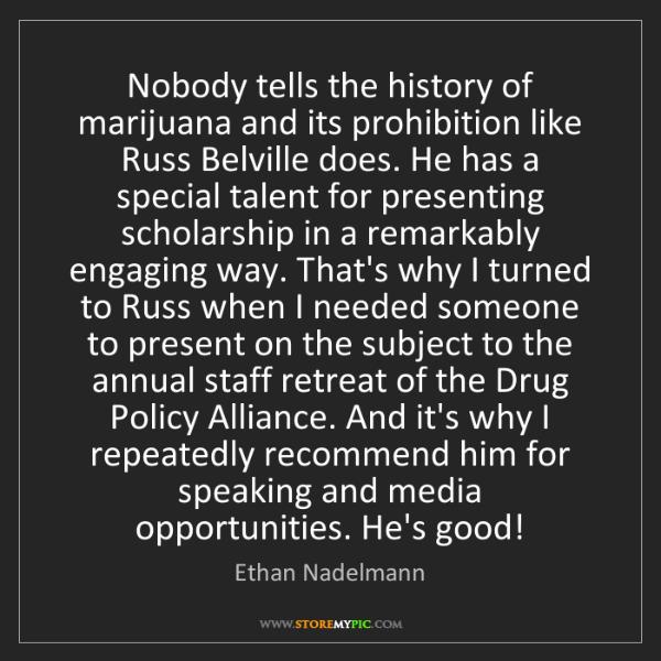 Ethan Nadelmann: Nobody tells the history of marijuana and its prohibition...