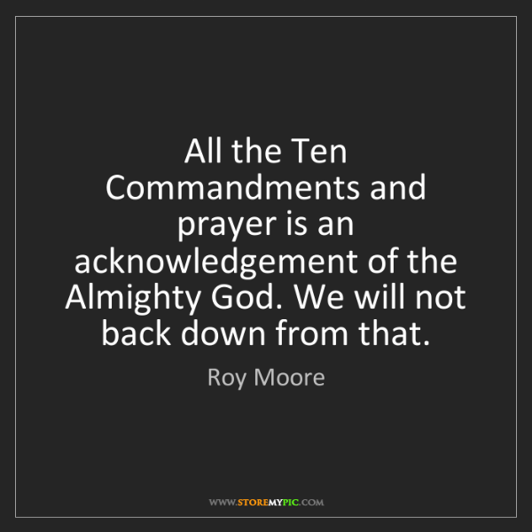 Roy Moore: All the Ten Commandments and prayer is an acknowledgement...