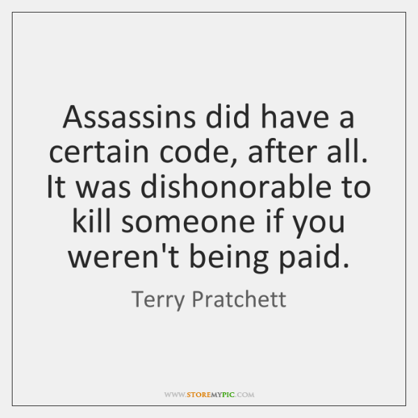 Assassins did have a certain code, after all. It was dishonorable to ...
