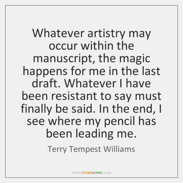 Whatever artistry may occur within the manuscript, the magic happens for me ...
