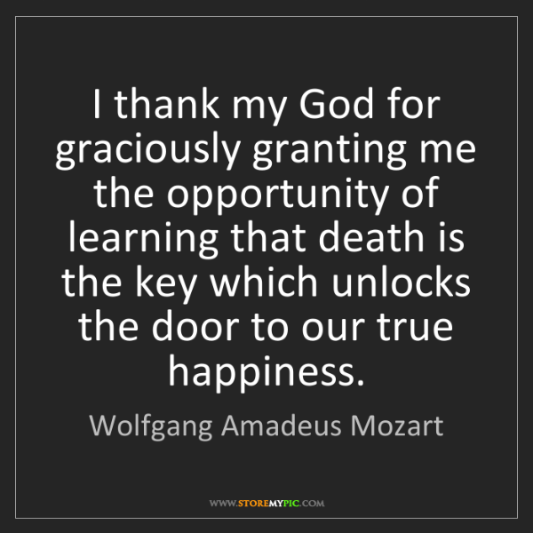 Wolfgang Amadeus Mozart: I thank my God for graciously granting me the opportunity...