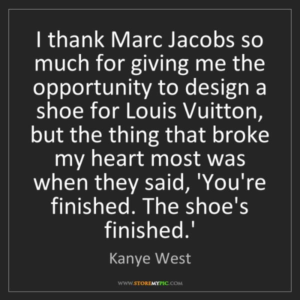 Kanye West: I thank Marc Jacobs so much for giving me the opportunity...