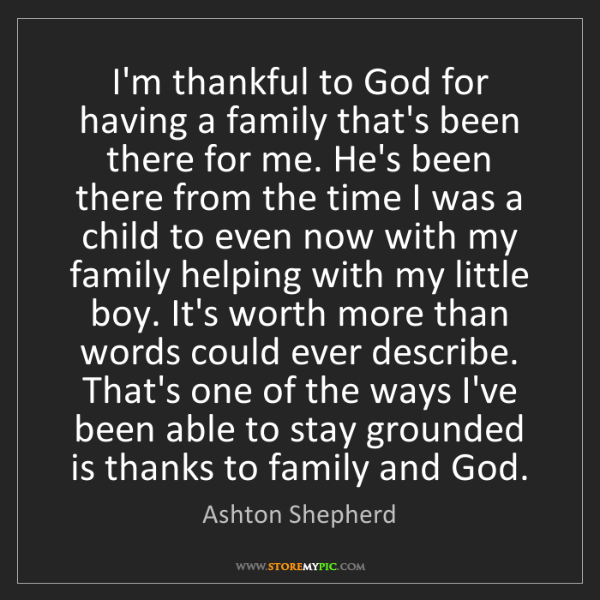 Ashton Shepherd: I'm thankful to God for having a family that's been there...
