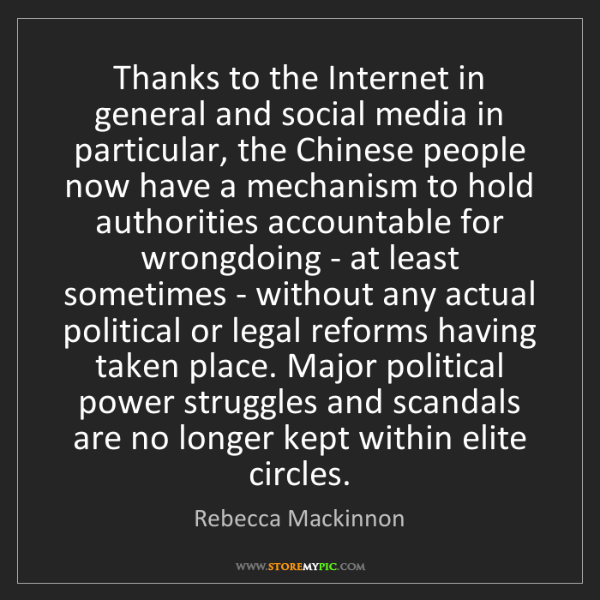 Rebecca Mackinnon: Thanks to the Internet in general and social media in...