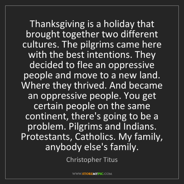 Christopher Titus: Thanksgiving is a holiday that brought together two different...