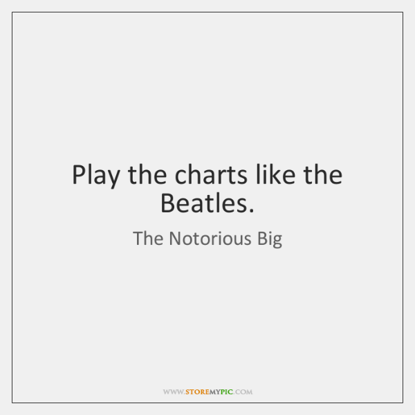 Play the charts like the Beatles.