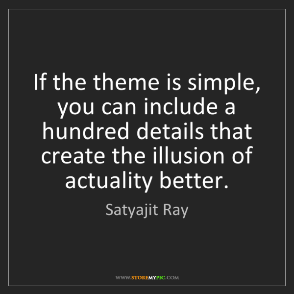 Satyajit Ray: If the theme is simple, you can include a hundred details...