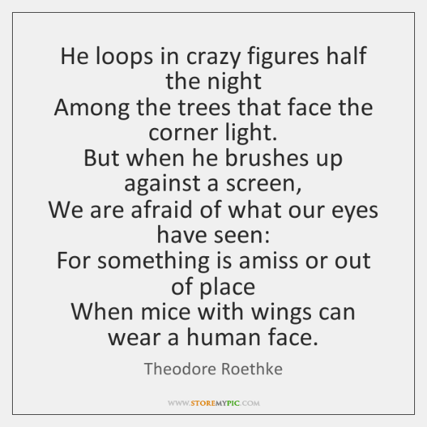 He loops in crazy figures half the night   Among the trees that ...
