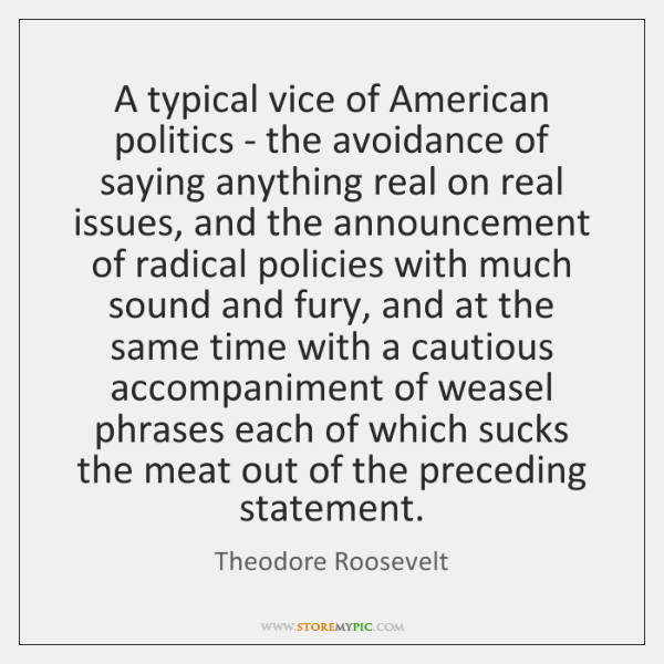A typical vice of American politics - the avoidance of saying anything ...