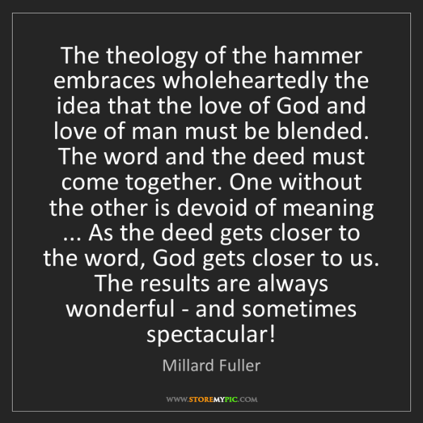Millard Fuller: The theology of the hammer embraces wholeheartedly the...