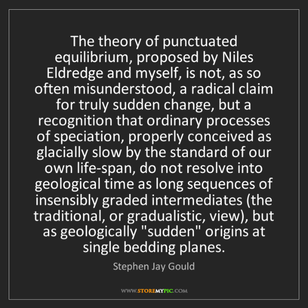Stephen Jay Gould: The theory of punctuated equilibrium, proposed by Niles...