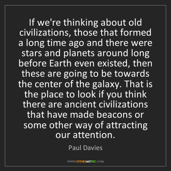 Paul Davies: If we're thinking about old civilizations, those that...