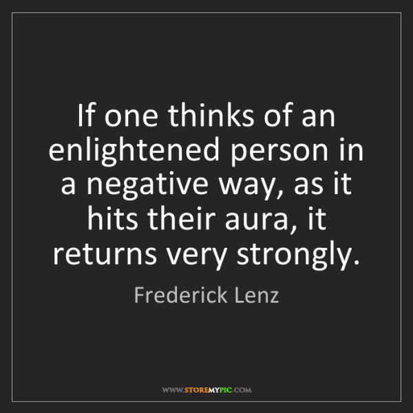 Frederick Lenz: If one thinks of an enlightened person in a negative...