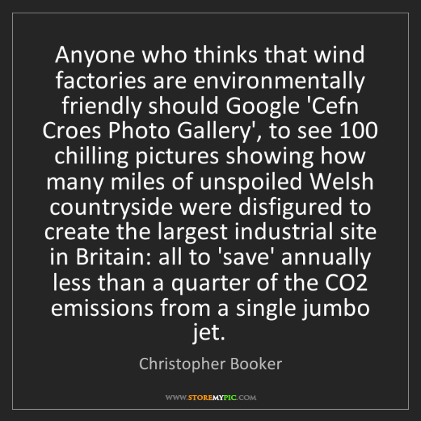 Christopher Booker: Anyone who thinks that wind factories are environmentally...