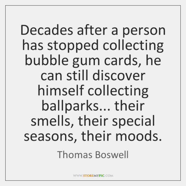 Decades after a person has stopped collecting bubble gum cards, he can ...
