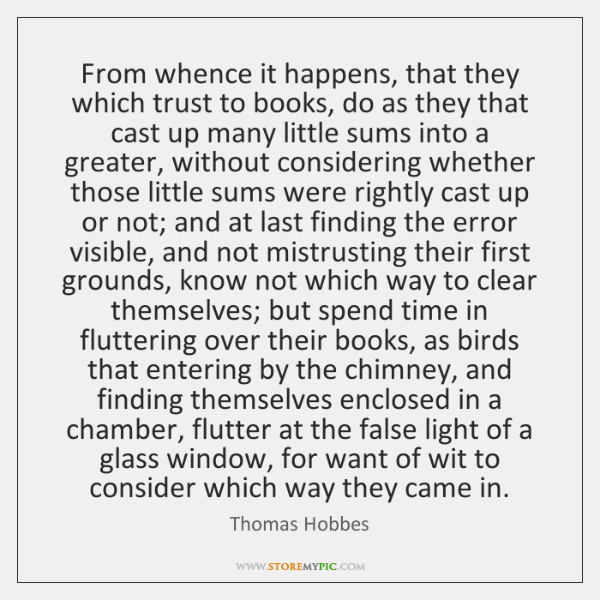 From whence it happens, that they which trust to books, do as ...