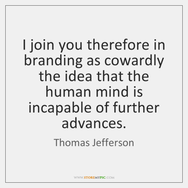 I join you therefore in branding as cowardly the idea that the ...