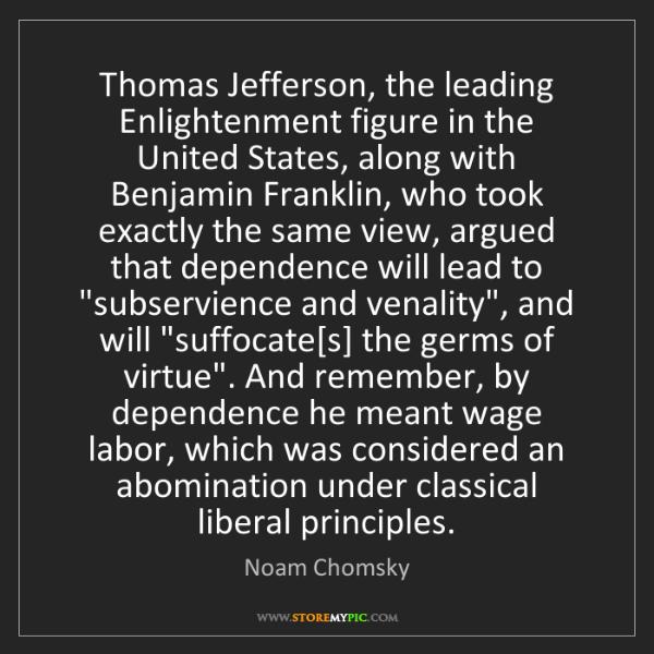 Noam Chomsky: Thomas Jefferson, the leading Enlightenment figure in...