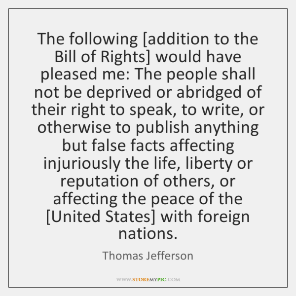 The following [addition to the Bill of Rights] would have pleased me: ...