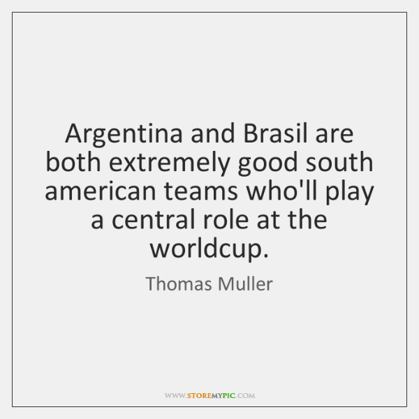 Argentina and Brasil are both extremely good south american teams who'll play ...