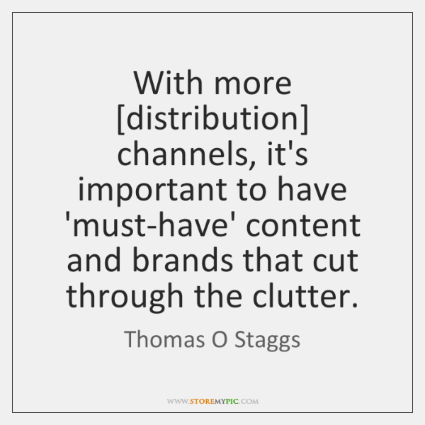With more [distribution] channels, it's important to have 'must-have' content and brands ...
